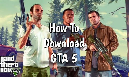 How To Download GTA 5