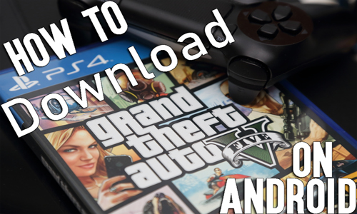 How to Download GTA 5 on Android?