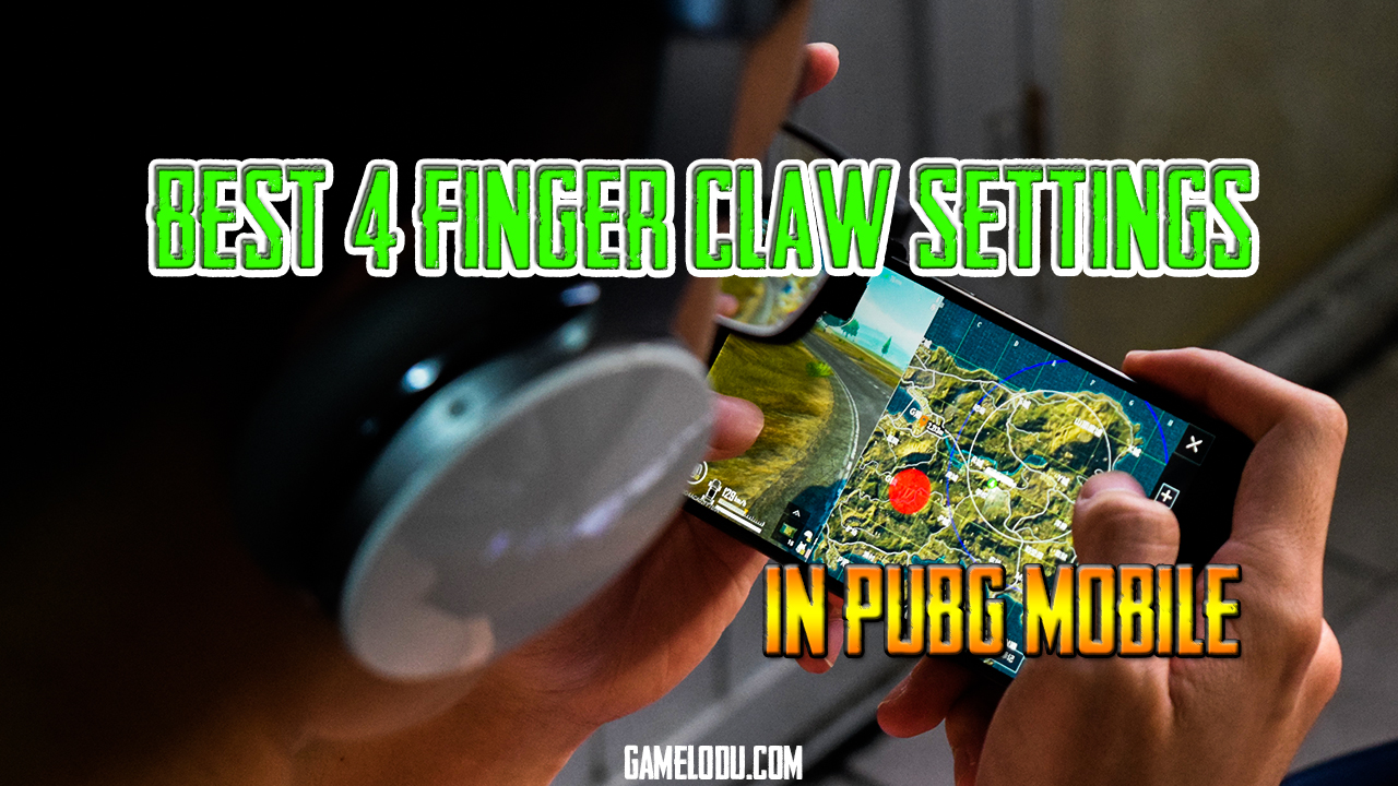 Best 4 Finger Claw Settings In PUBG Mobile
