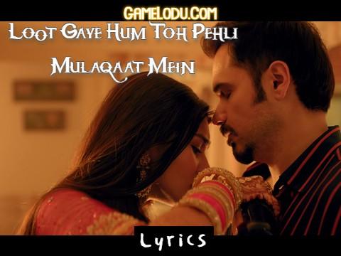 Loot Gaye Hum Toh Pehli Mulaqaat Mein Mp3 Song Download