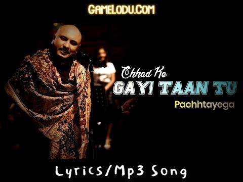 Main Chhad Ke Gayi Taan Tu Pachtayega Mp3 Song