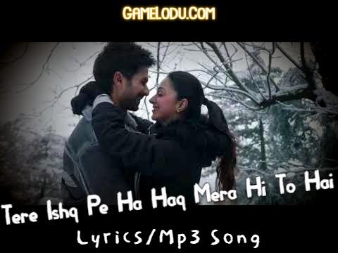 Tere Ishq Pe Ha Haq Mera Hi To Hai Mp3 Song