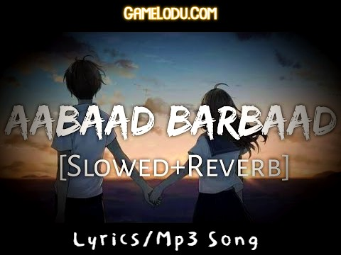 Aabaad Barbaad (Slowed + Reverb) Mp3 Song