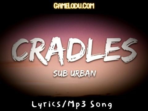 Cradles Sub Urban Mp3 Song