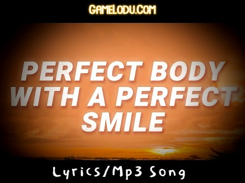 Perfect Body With The Perfect Smile Mp3 Song