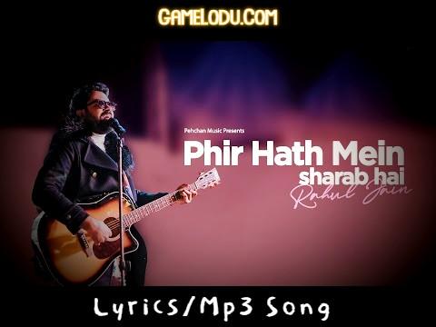 Phir Hath Mein Sharab Hai Mp3 Song