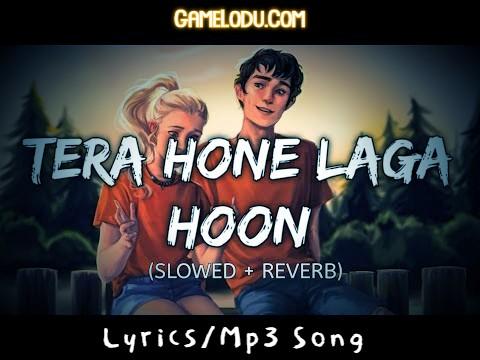 Tera Hone Laga Hoon (Slowed + Reverb) Mp3 Song