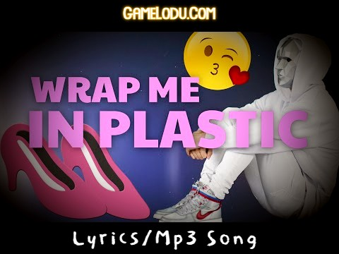 Wrap Me In Plastic Mp3 Song