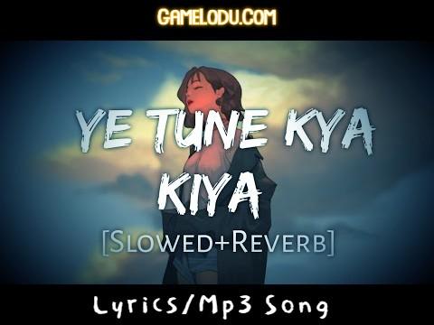 Ye Tune Kya Kiya (Slowed + Reverb) Mp3 Song